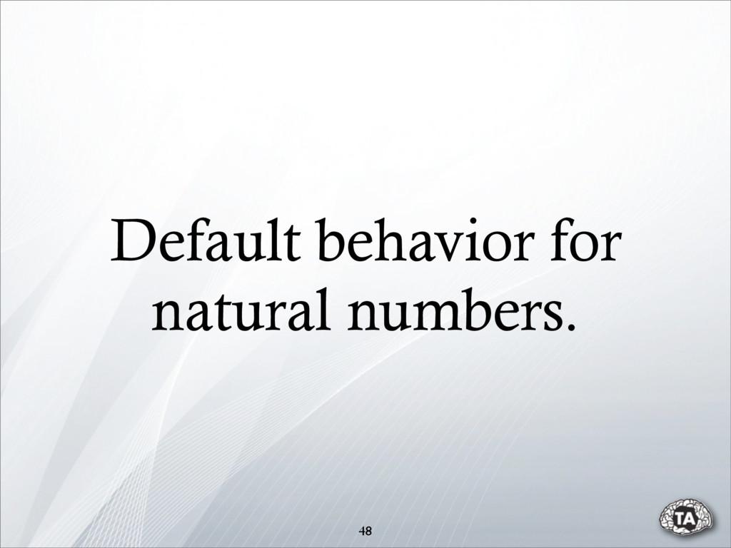 Default behavior for natural numbers. 48