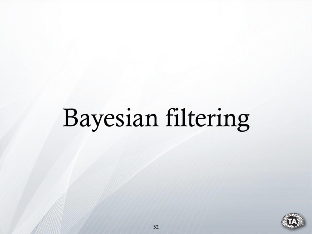 Bayesian filtering 52
