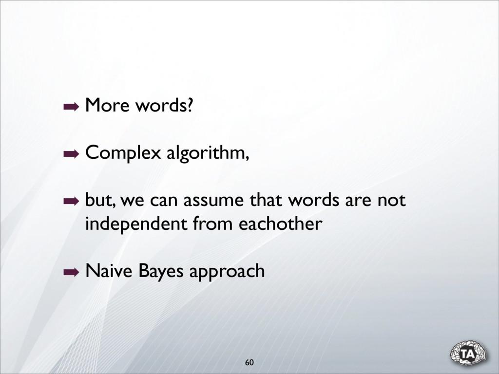 60 ➡ More words? ➡ Complex algorithm, ➡ but, we...