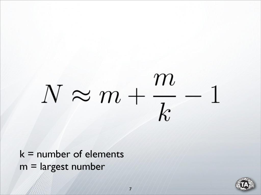 7 k = number of elements m = largest number