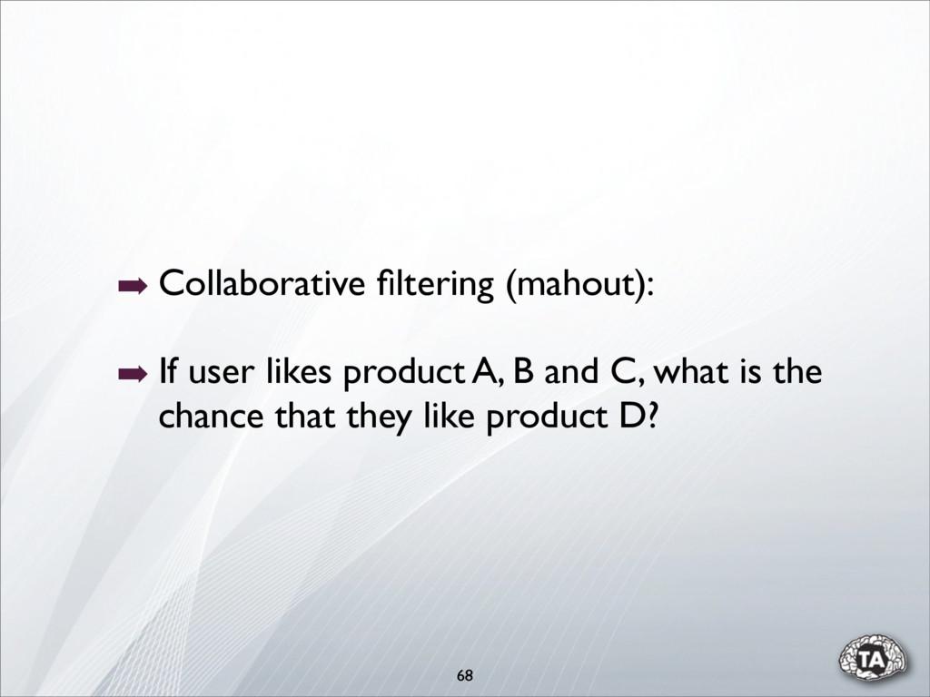 ➡ Collaborative filtering (mahout): ➡ If user li...