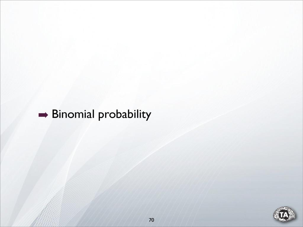 ➡ Binomial probability 70