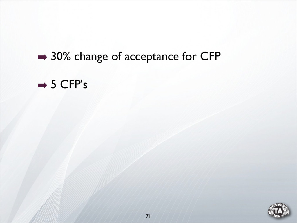 71 ➡ 30% change of acceptance for CFP ➡ 5 CFP's
