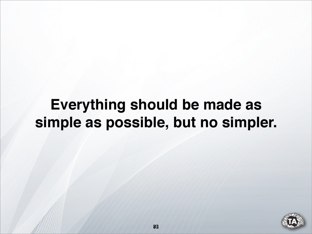 74 82 Everything should be made as simple as po...
