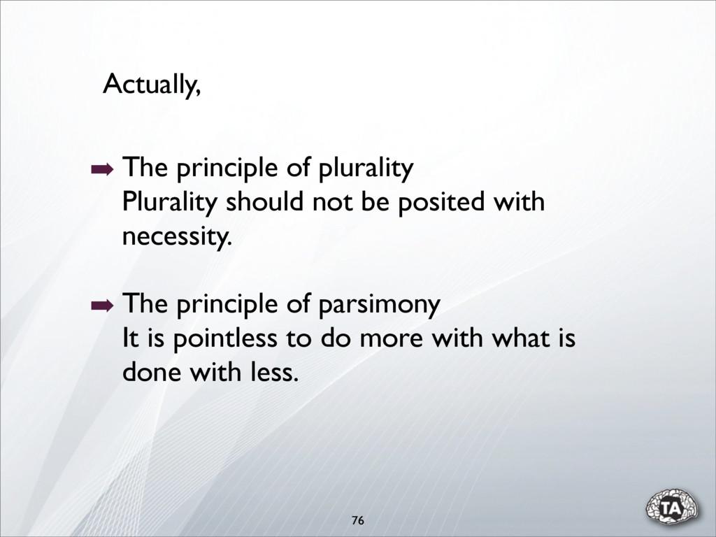 76 Actually, ➡ The principle of plurality Plura...