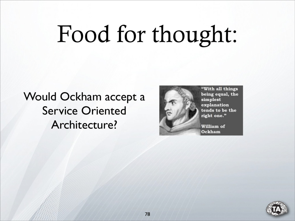 78 Food for thought: Would Ockham accept a Serv...