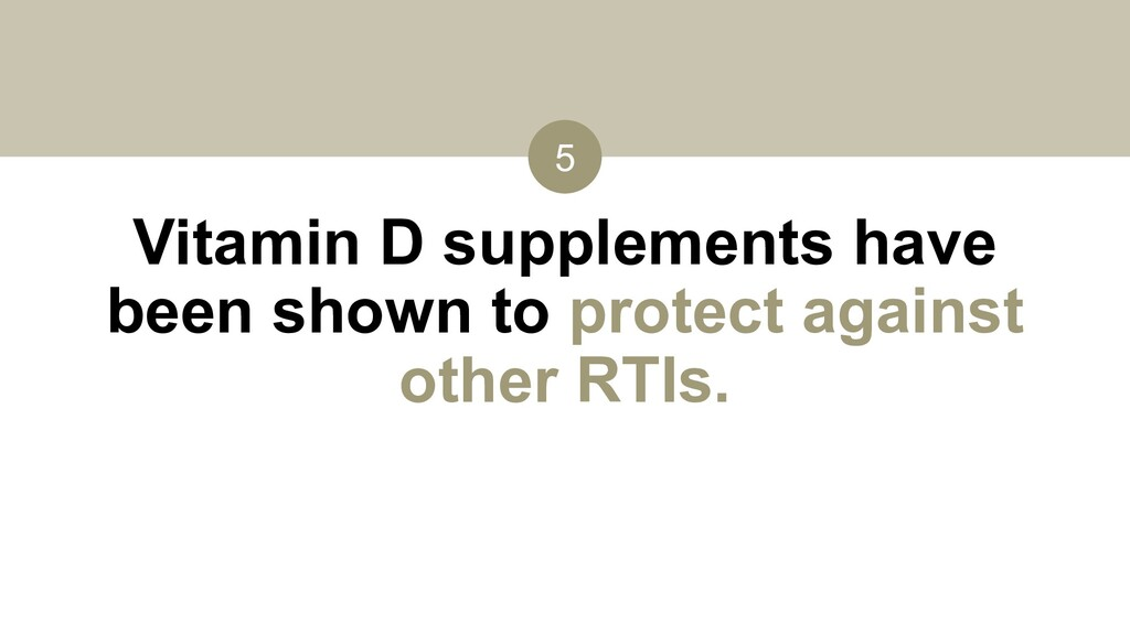 5 Vitamin D supplements have been shown to prot...