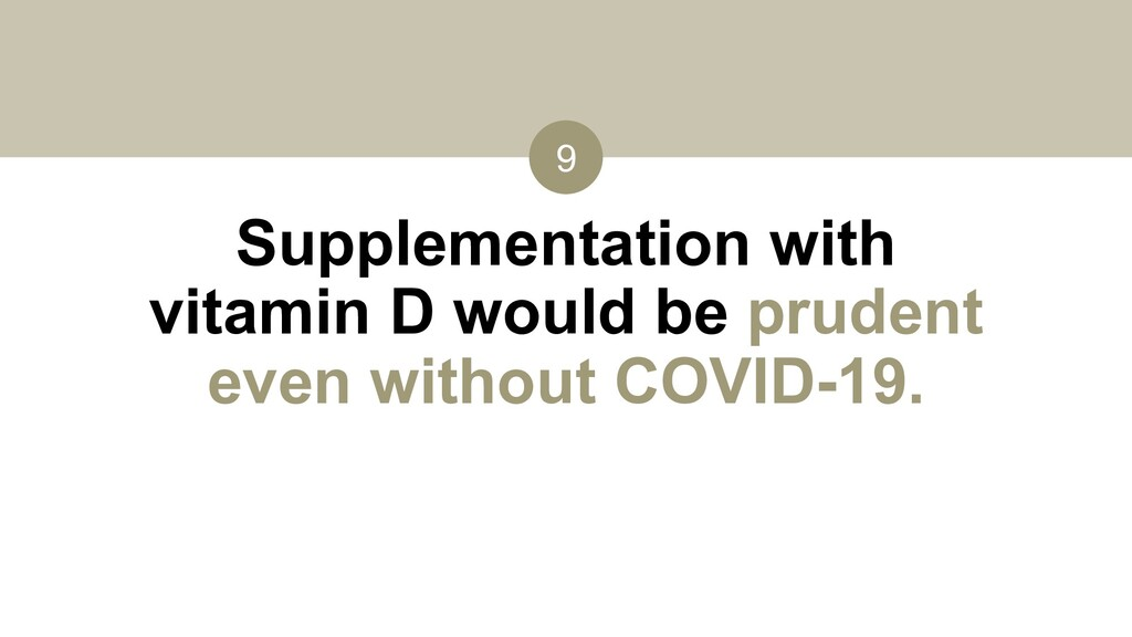 9 Supplementation with vitamin D would be prude...