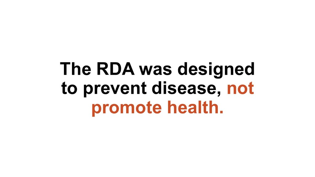 The RDA was designed to prevent disease, not pr...