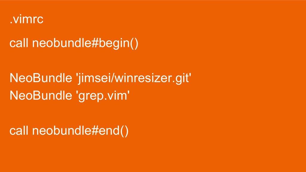 .vimrc call neobundle#begin() NeoBundle 'jimsei...