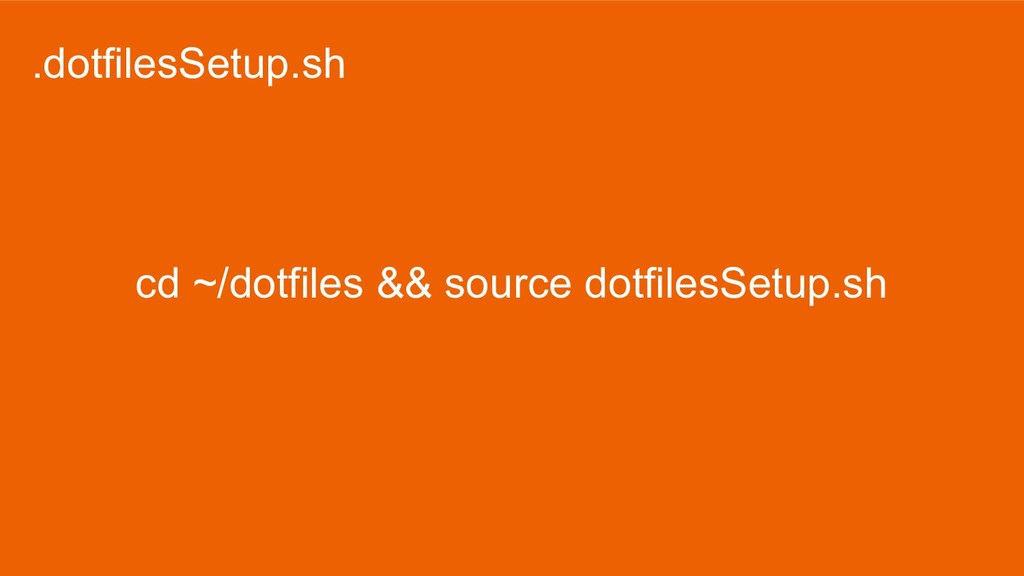 .dotfilesSetup.sh cd ~/dotfiles && source dotfi...