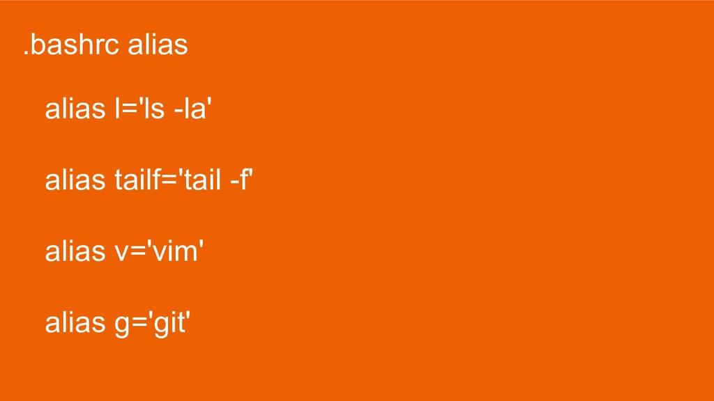 .bashrc alias alias l='ls -la' alias tailf='tai...