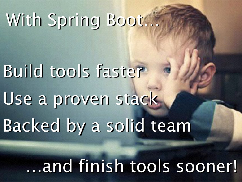 With Spring Boot… Build tools faster Use a prov...