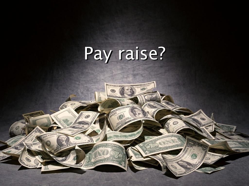 Pay raise?