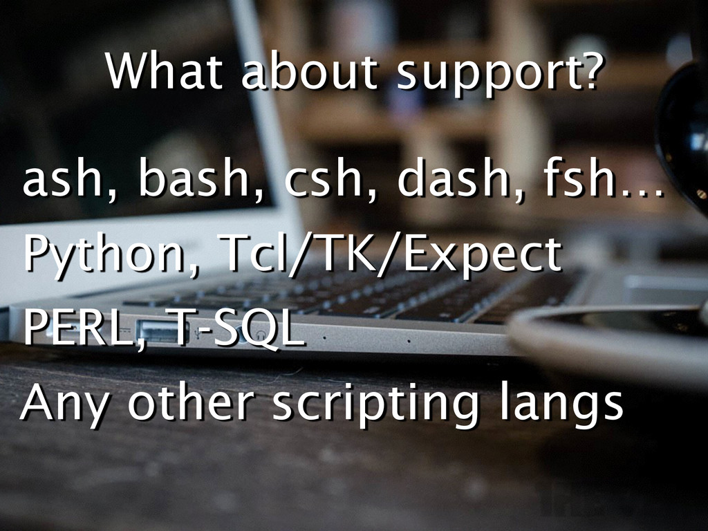 What about support? ash, bash, csh, dash, fsh… ...