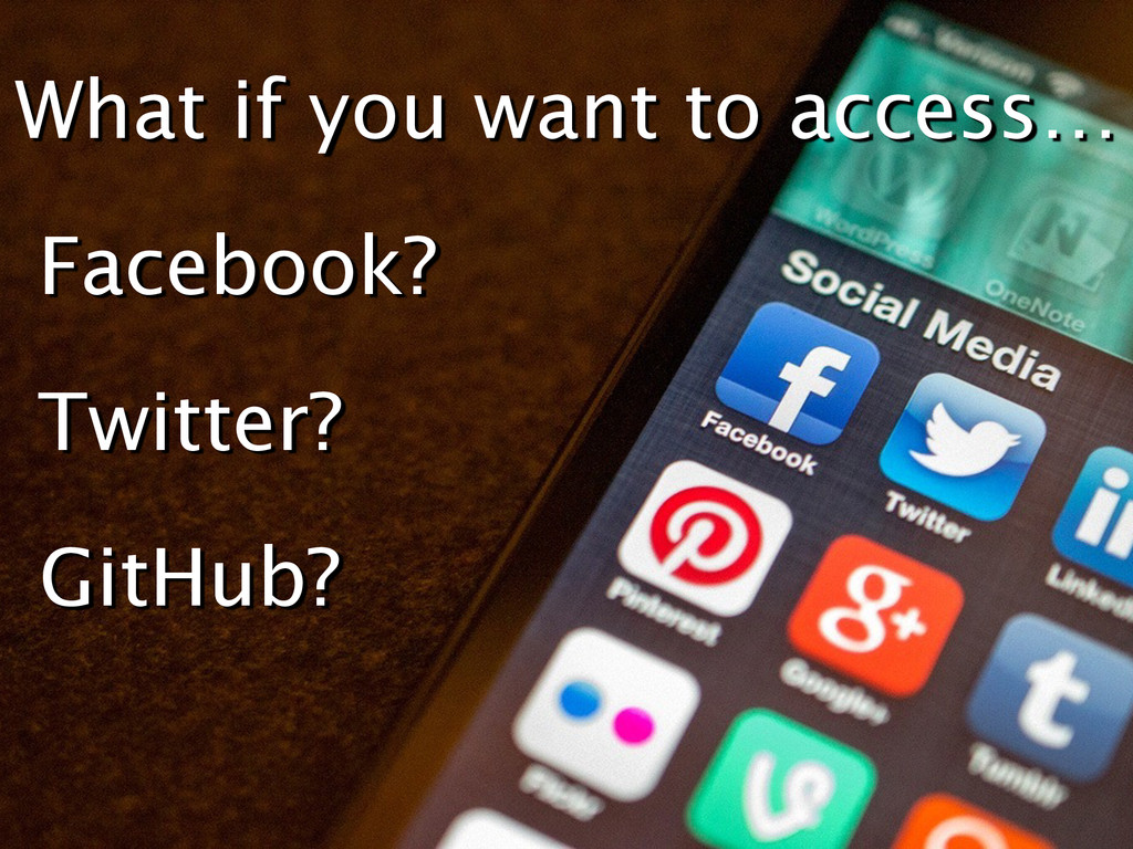 What if you want to access… GitHub? Facebook? T...