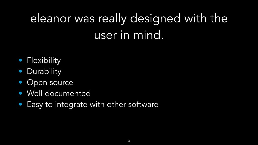 eleanor was really designed with the user in mi...
