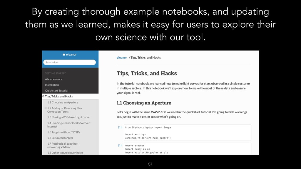 By creating thorough example notebooks, and upd...