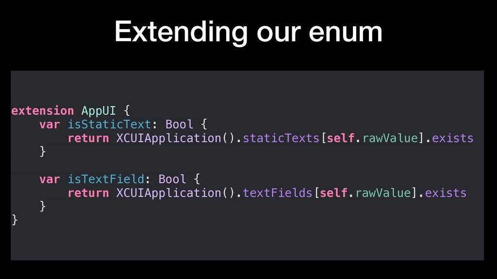 Extending our enum extension AppUI { var isStat...