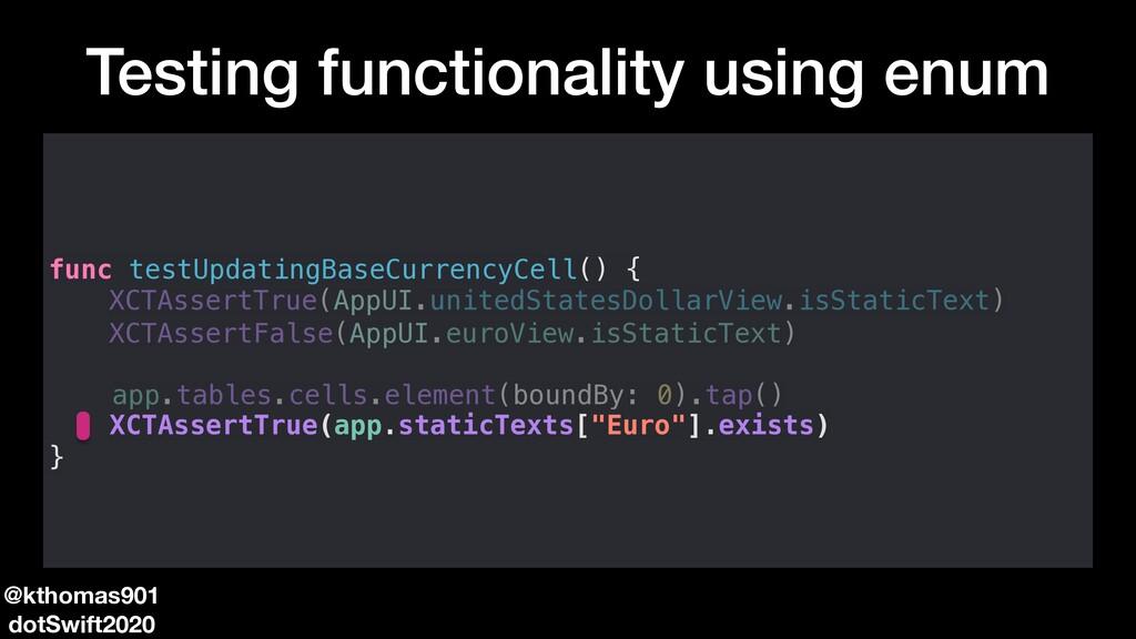 Testing functionality using enum @kthomas901 do...