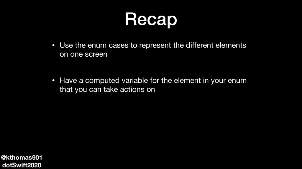 Recap • Use the enum cases to represent the diff...