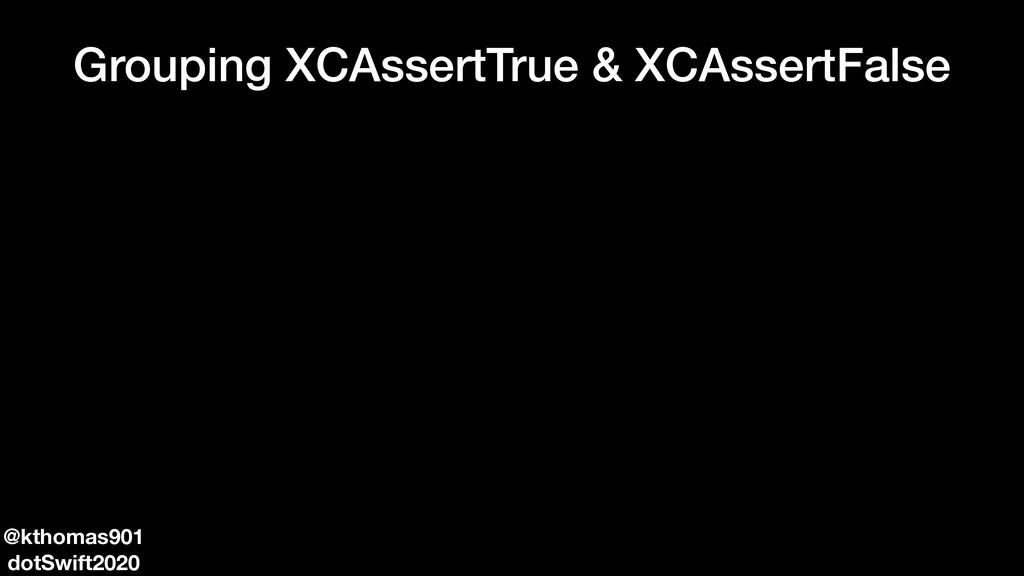 Grouping XCAssertTrue & XCAssertFalse @kthomas9...