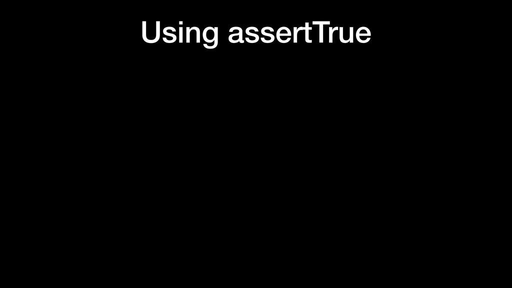 Using assertTrue