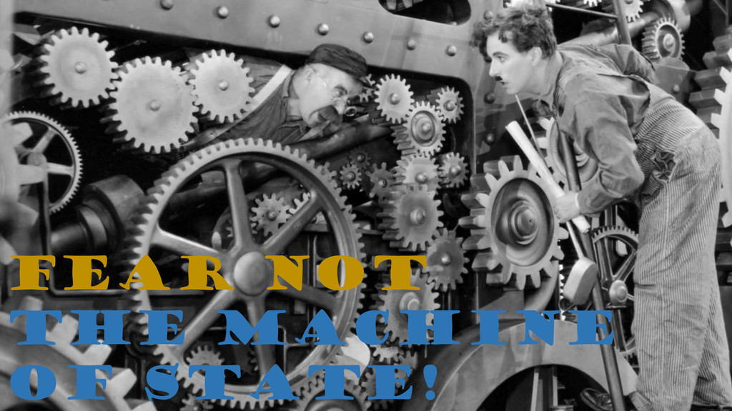 Fear Not the Machine of State!