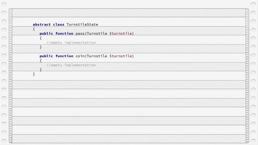 abstract class TurnstileState { public function...