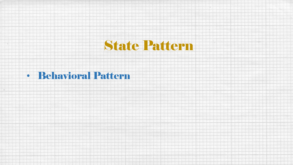 State Pattern • Behavioral Pattern