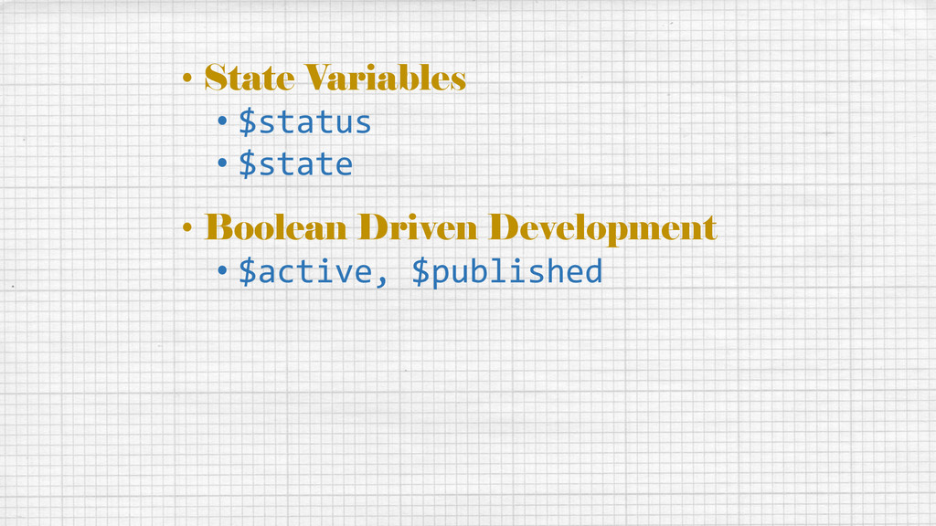• State Variables • $status • $state • Boolean ...