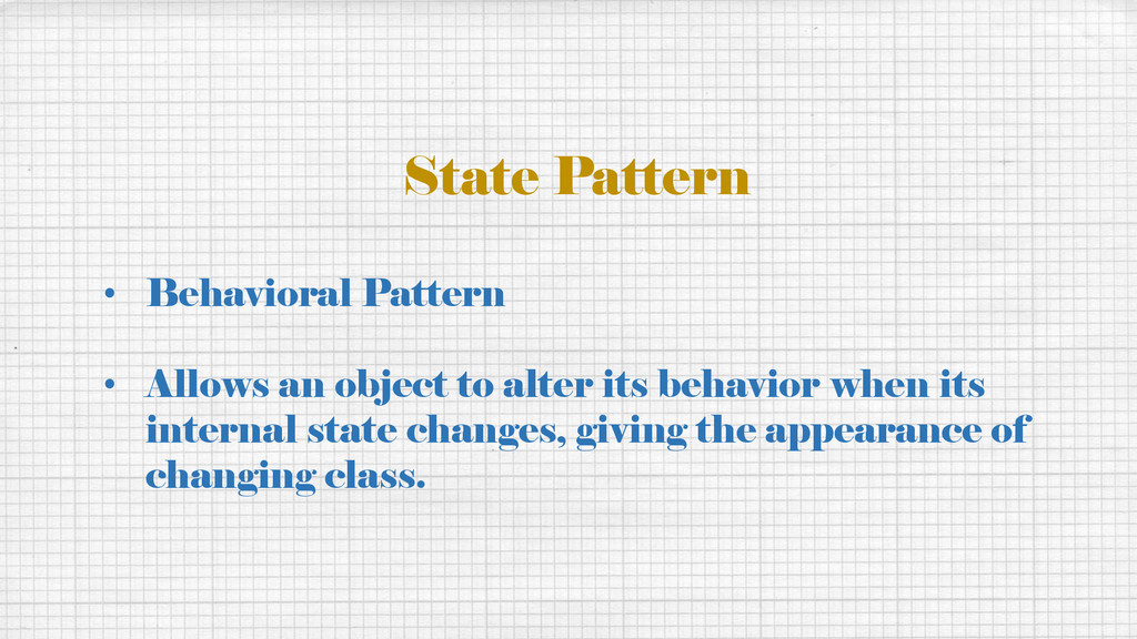 State Pattern • Behavioral Pattern • Allows an ...