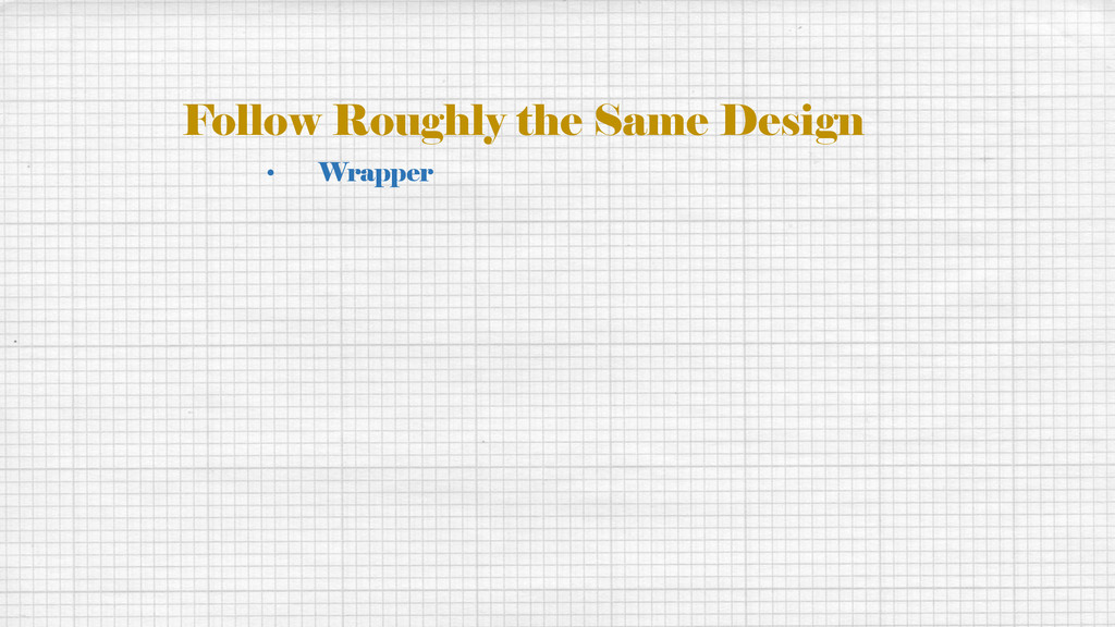 Follow Roughly the Same Design • Wrapper