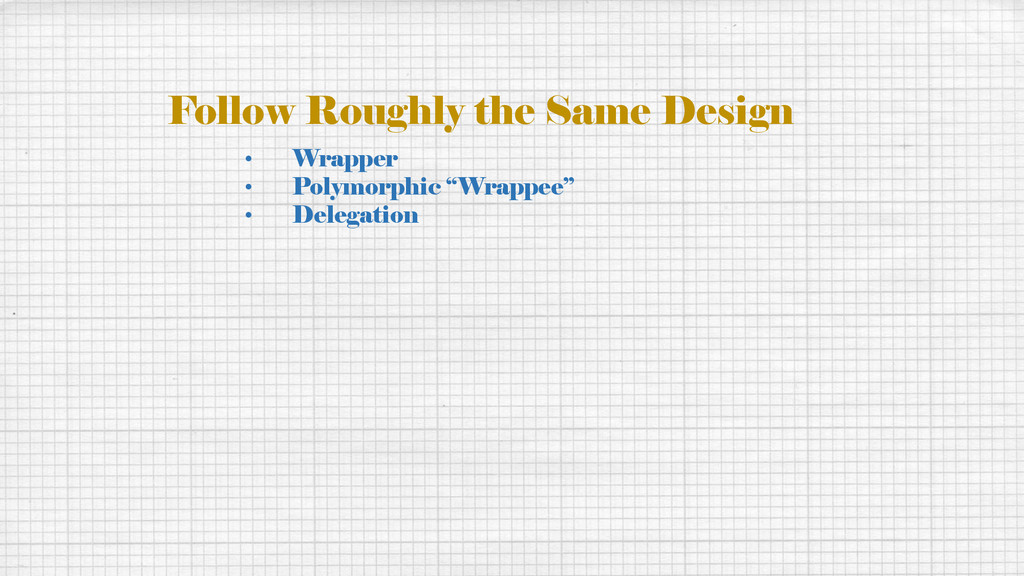 Follow Roughly the Same Design • Wrapper • Poly...