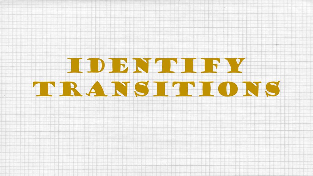 IDENTIFY TRANSITIONS