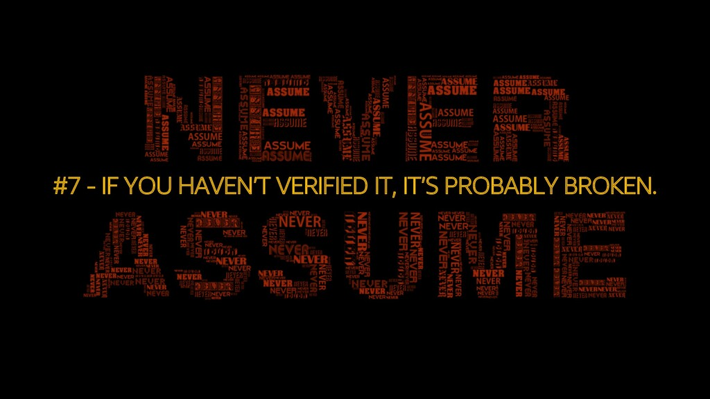 #7 - IF YOU HAVEN'T VERIFIED IT, IT'S PROBABLY ...