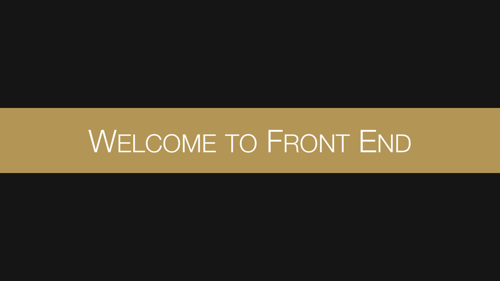 WELCOME TO FRONT END