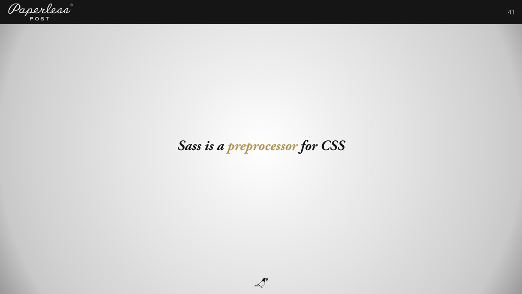 41 Sass is a preprocessor for CSS