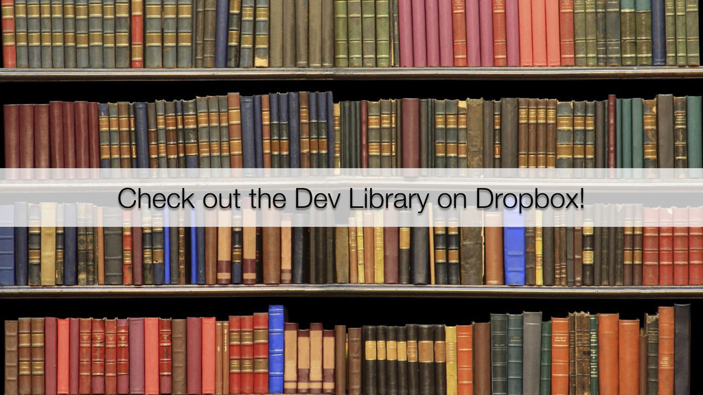 Check out the Dev Library on Dropbox!