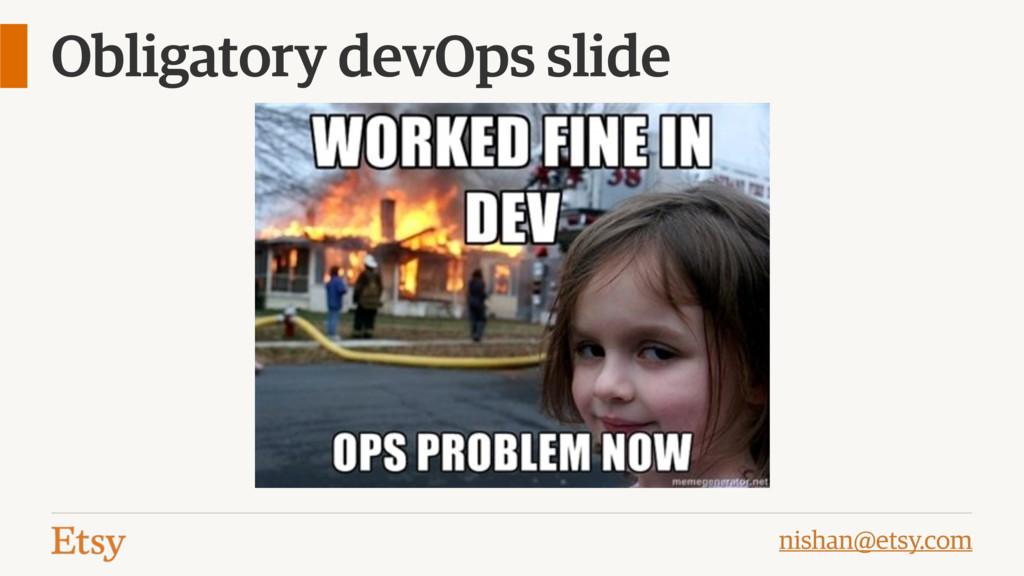 nishan@etsy.com Obligatory devOps slide