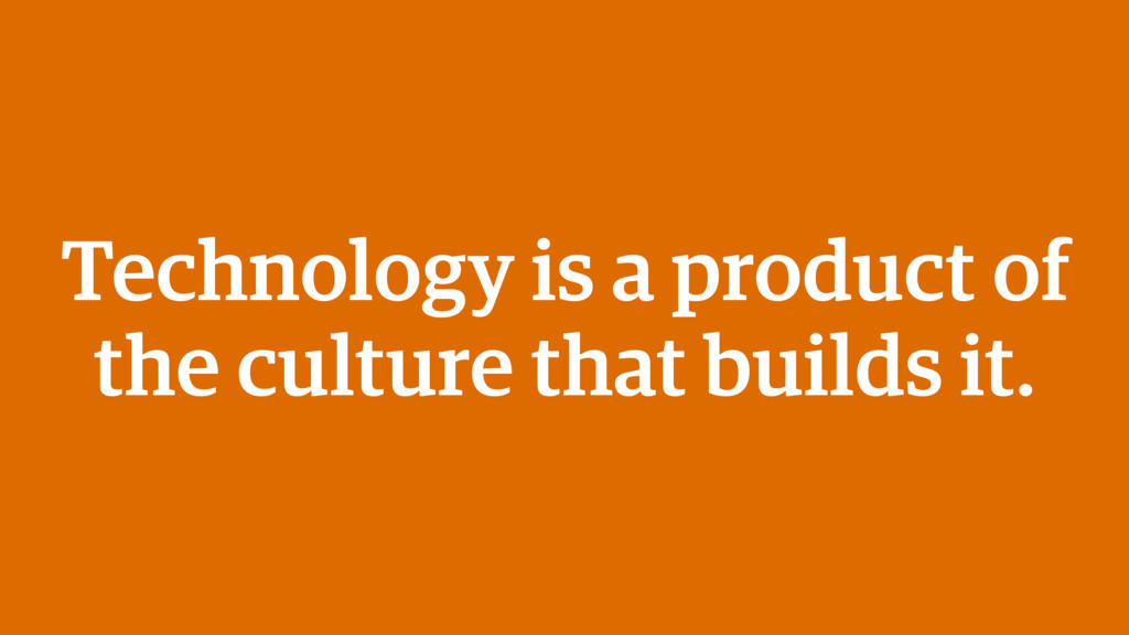 Technology is a product of the culture that bui...