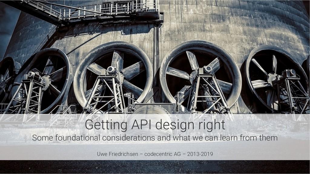 Getting API design right Some foundational cons...