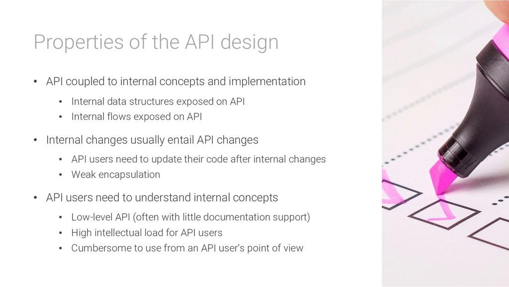 Properties of the API design • API coupled to i...