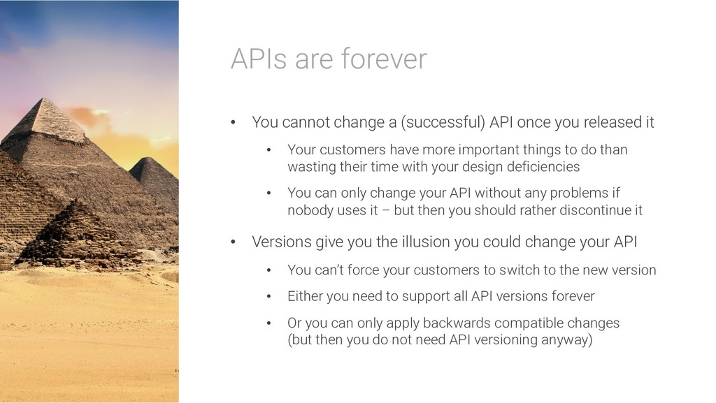 APIs are forever • You cannot change a (success...