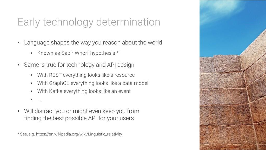 Early technology determination • Language shape...