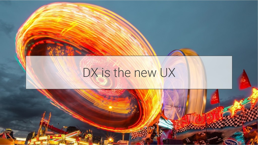 DX is the new UX