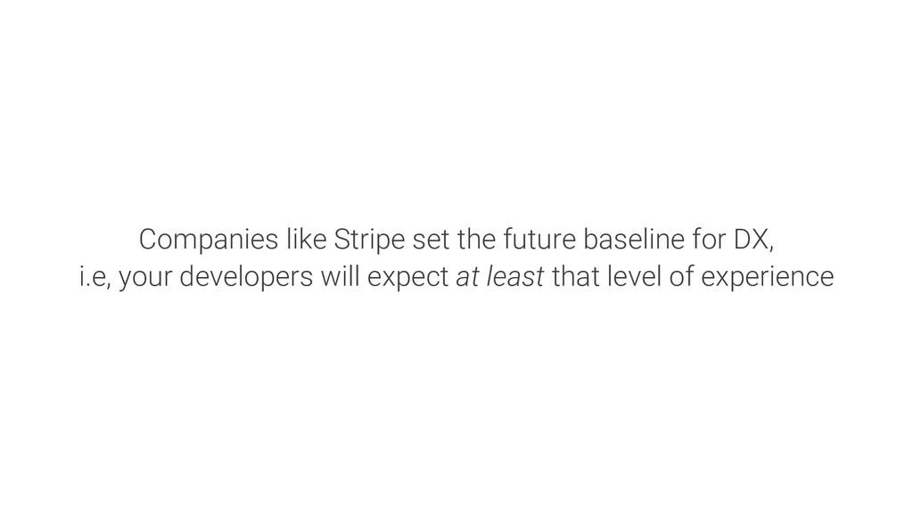 Companies like Stripe set the future baseline f...