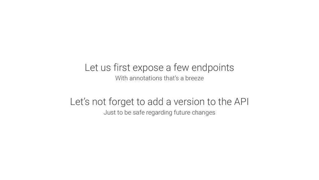 Let us first expose a few endpoints With annota...