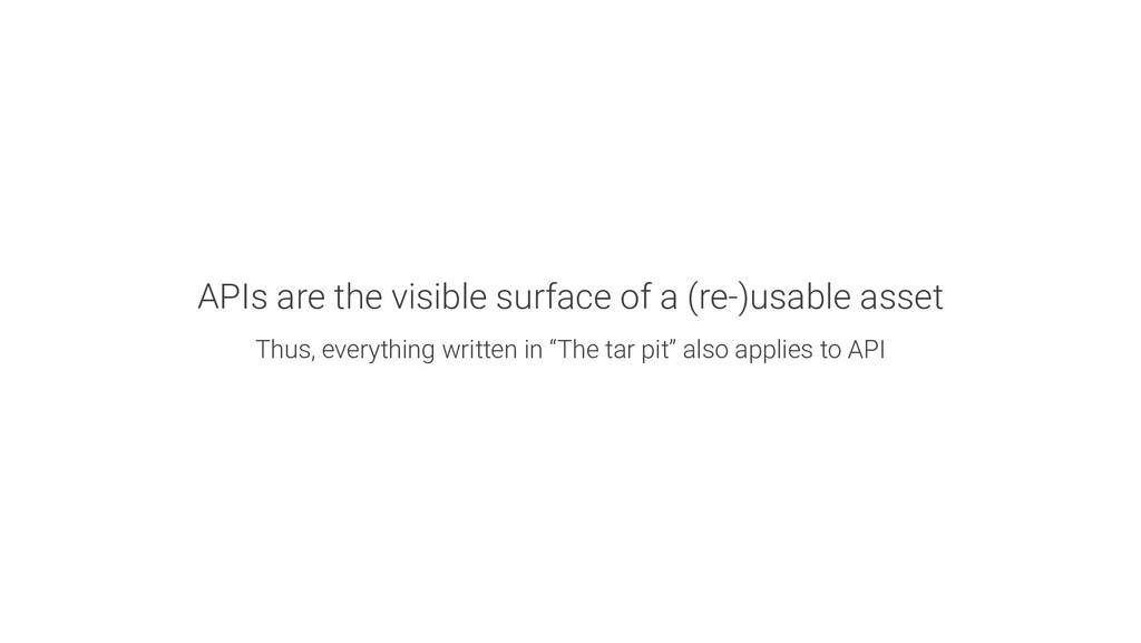 APIs are the visible surface of a (re-)usable a...