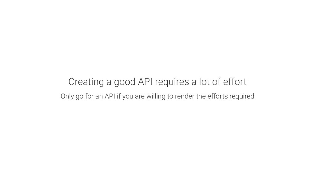 Creating a good API requires a lot of effort On...